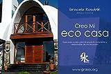 Creo mi EcoCasa: Guia paso a paso para el diseño consciente...