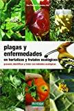 Plagas y enfermedades en hortalizas y frutales ecológicos:...