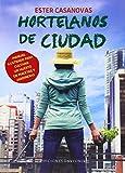 Hortelanos De Ciudad: Manual ilustrado para cultivar un...