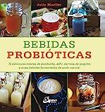 Bebidas probióticas. 75 deliciosas recetas de kombucha,...