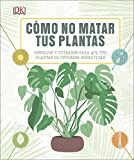 Cómo no matar tus plantas: Consejos y cuidados para que tus...