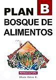 Plan B: Bosque de Alimentos: Permacultura