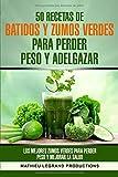 50 recetas de batidos y zumos verdes para perder peso y...