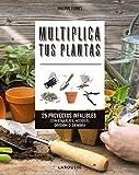 Multiplica tus plantas: 25 proyectos infalibles con...