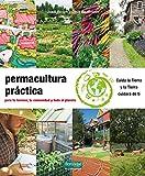 Permacultura práctica: Para tu terreno, tu comunidad y todo...