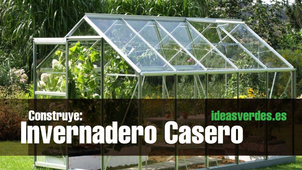 Fabrica tu propio invernadero paso a paso ideas verdes - Invernadero para casa ...