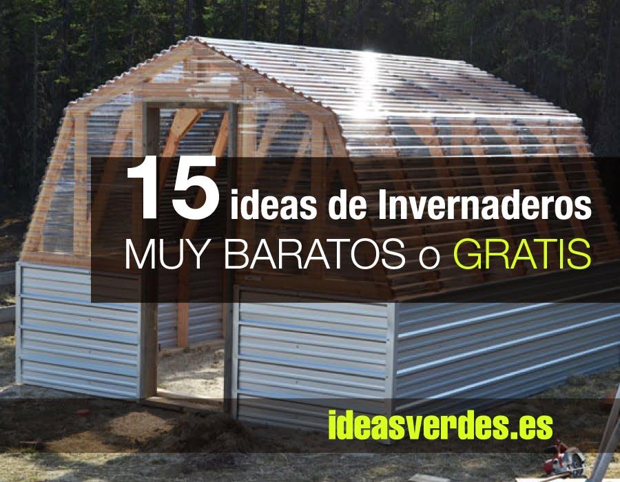 15 Ideas Revolucionarias para hacer Invernaderos por nada o muy poco dinero